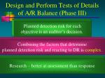 design and perform tests of details of a r balance phase iii