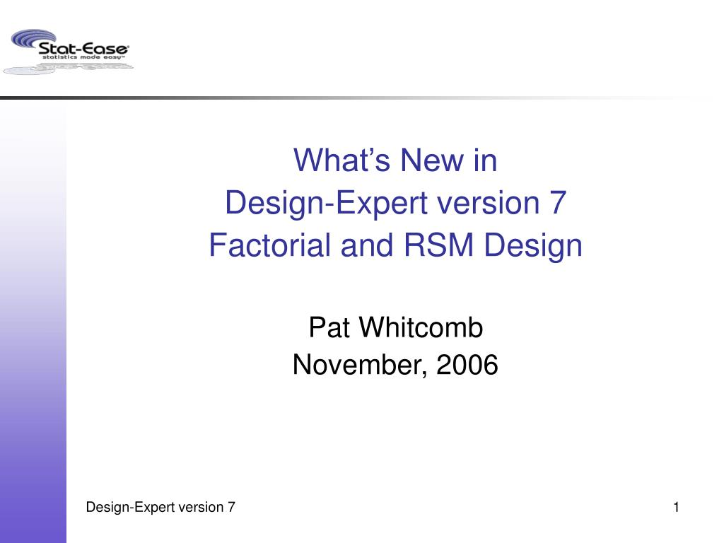 what s new in design expert version 7 factorial and rsm design pat whitcomb november 2006 l.