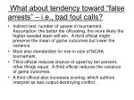 what about tendency toward false arrests i e bad foul calls