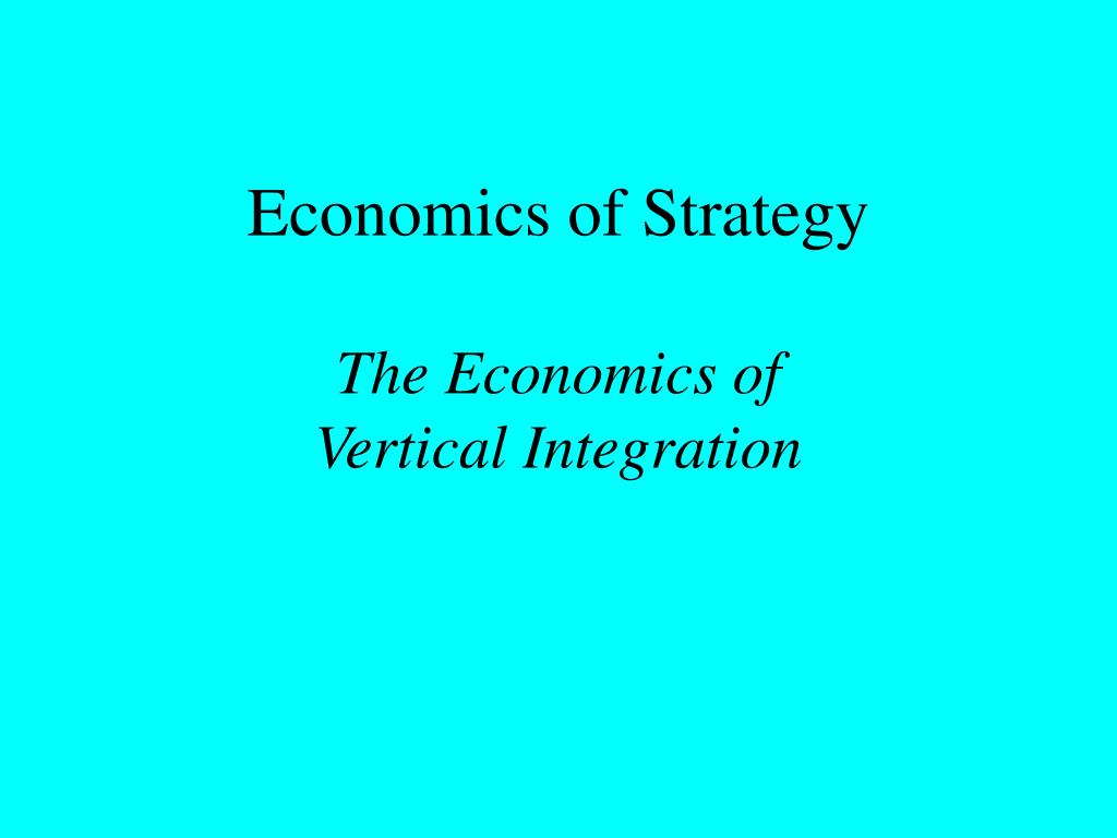 economics of strategy the economics of vertical integration l.