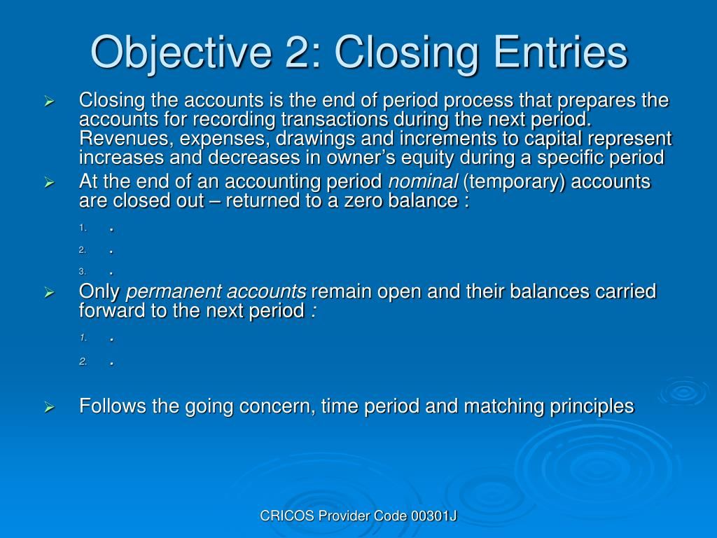 Closing the accounts is the end of period process that prepares the accounts for recording transactions during the next period. Revenues, expenses, drawings and increments to capital represent increases and decreases in owner's equity during a specific period