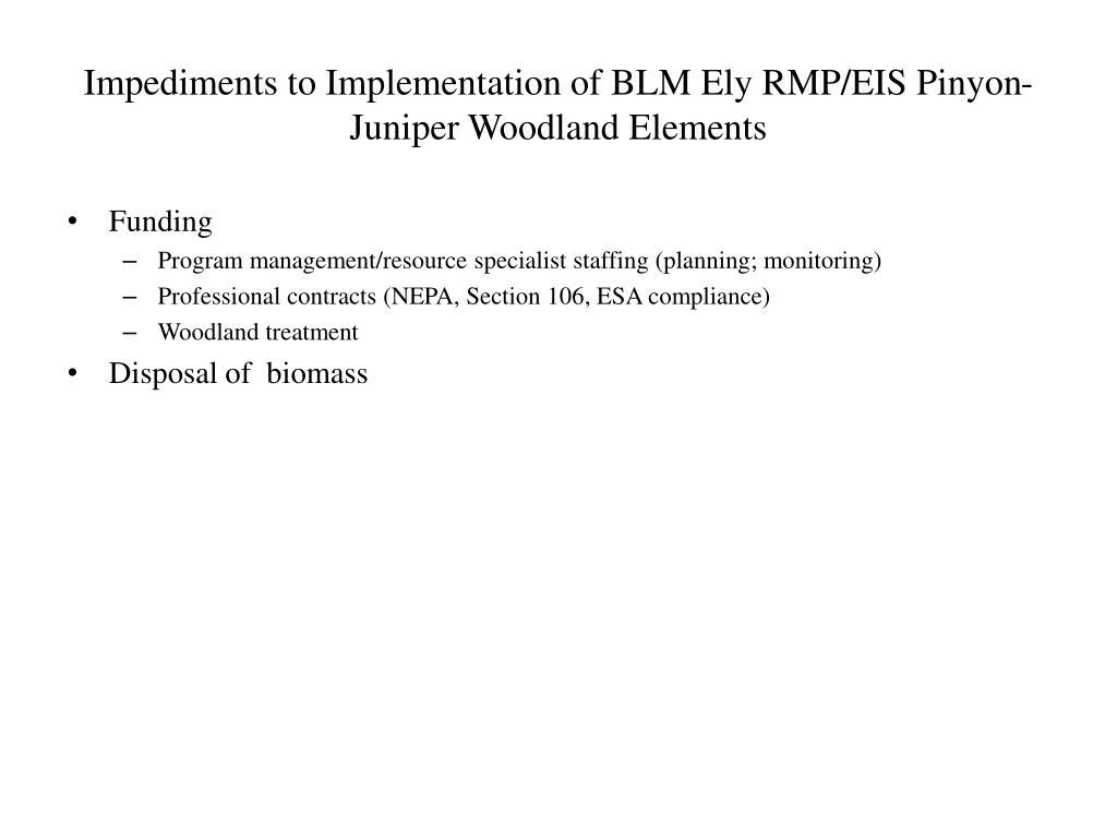 Impediments to Implementation of BLM Ely RMP/EIS Pinyon-Juniper Woodland Elements