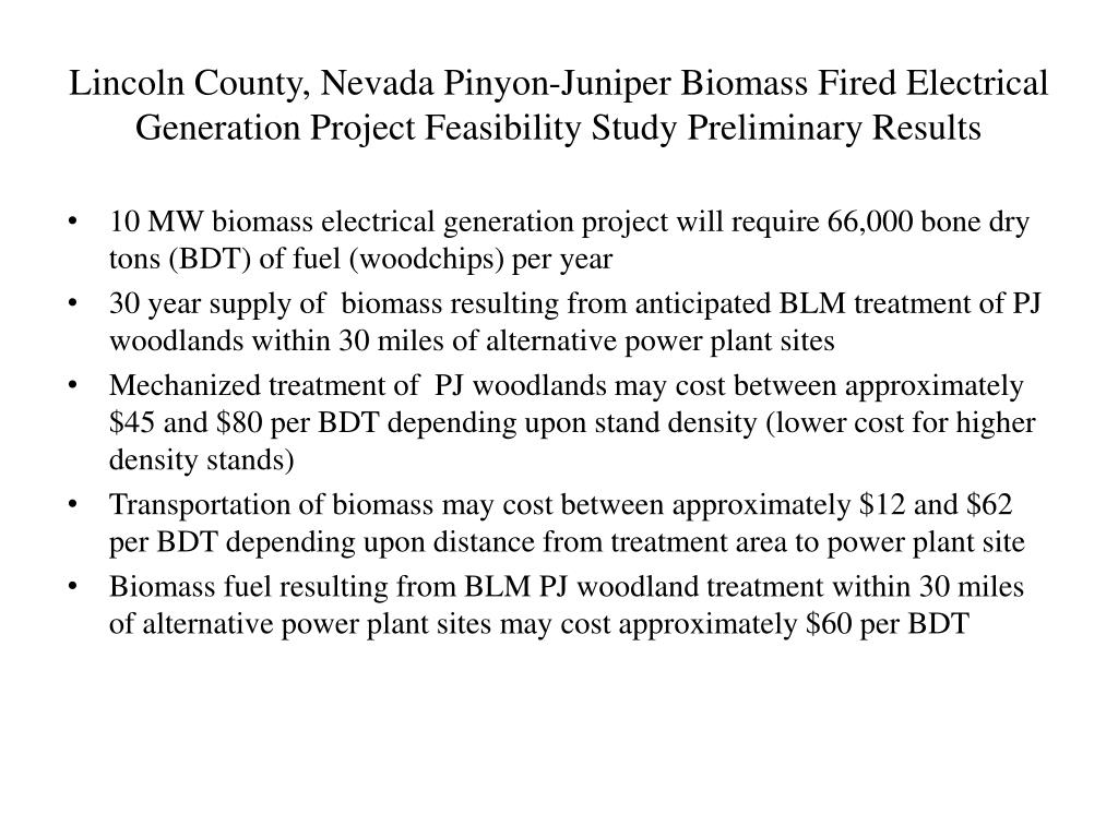 Lincoln County, Nevada Pinyon-Juniper Biomass Fired Electrical Generation Project Feasibility Study Preliminary Results