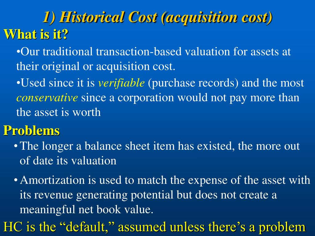 1) Historical Cost (acquisition cost)