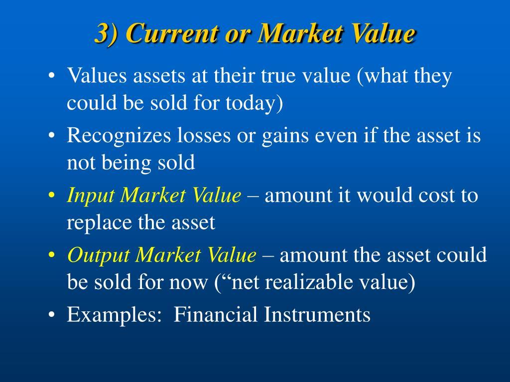 3) Current or Market Value