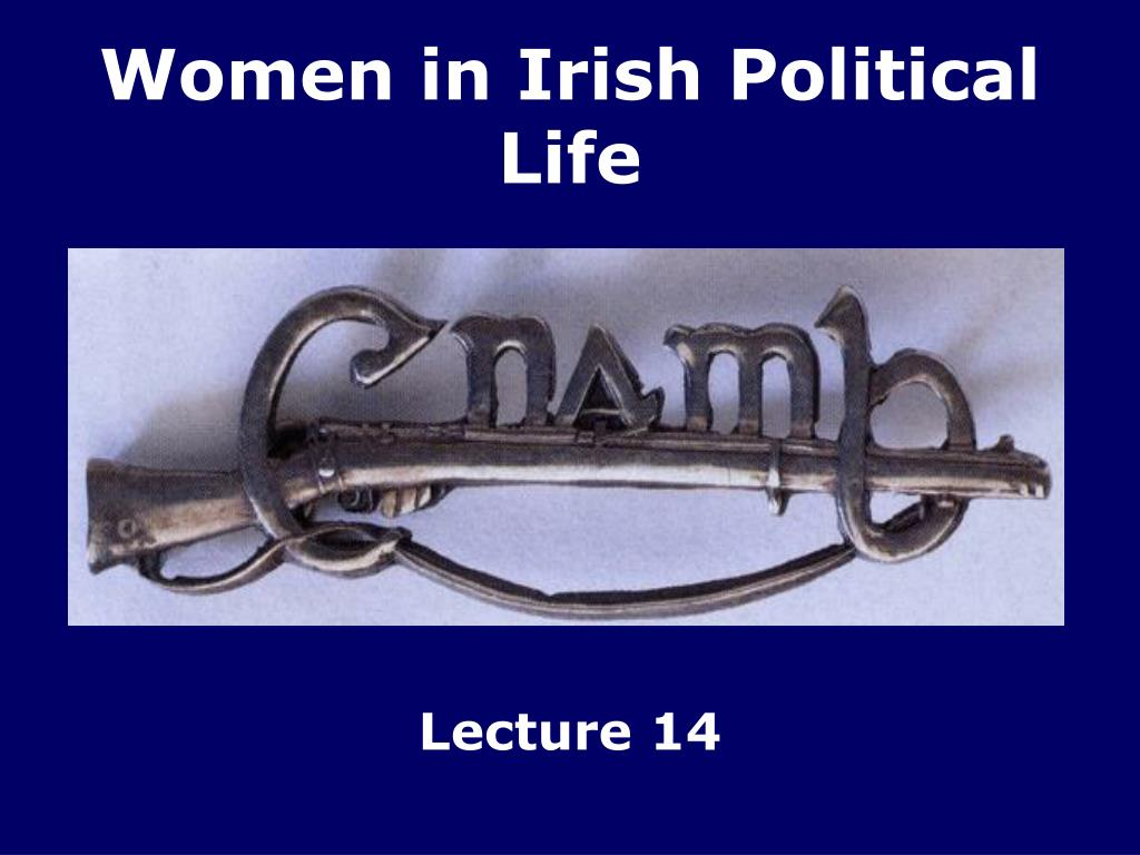 women in irish politics During the war of independence around 10,000 irish women were actively involved in the fight for irish freedom so why, with the outbreak of civil war and in the years following this conflict, did the role of women in irish politics steadily decline until by the early 1940s only a handful of women were involved.