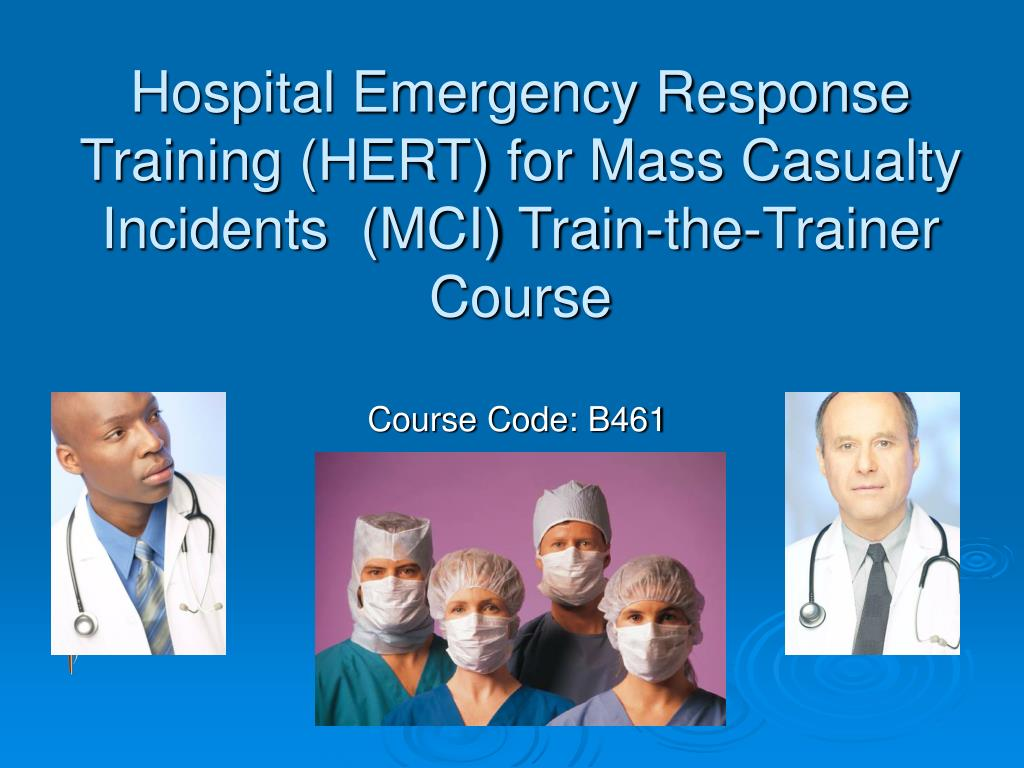 hospital emergency response training hert for mass casualty incidents mci train the trainer course l.