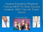 hospital emergency response training hert for mass casualty incidents mci train the trainer course