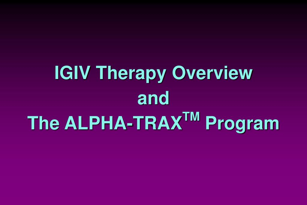 igiv therapy overview and the alpha trax tm program l.