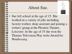 about sue