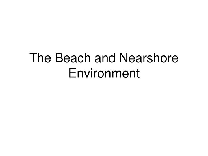 The beach and nearshore environment
