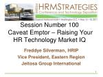 session number 100 caveat emptor raising your hr technology market iq