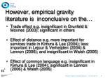 however empirical gravity literature is inconclusive on the