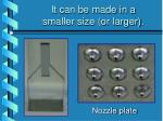 it can be made in a smaller size or larger