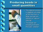producing beads in small quantities