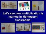 let s see how multiplication is learned in montessori classrooms