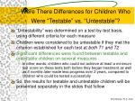 were there differences for children who were testable vs untestable