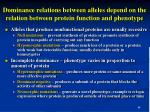 dominance relations between alleles depend on the relation between protein function and phenotype