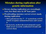 mistakes during replication alter genetic information