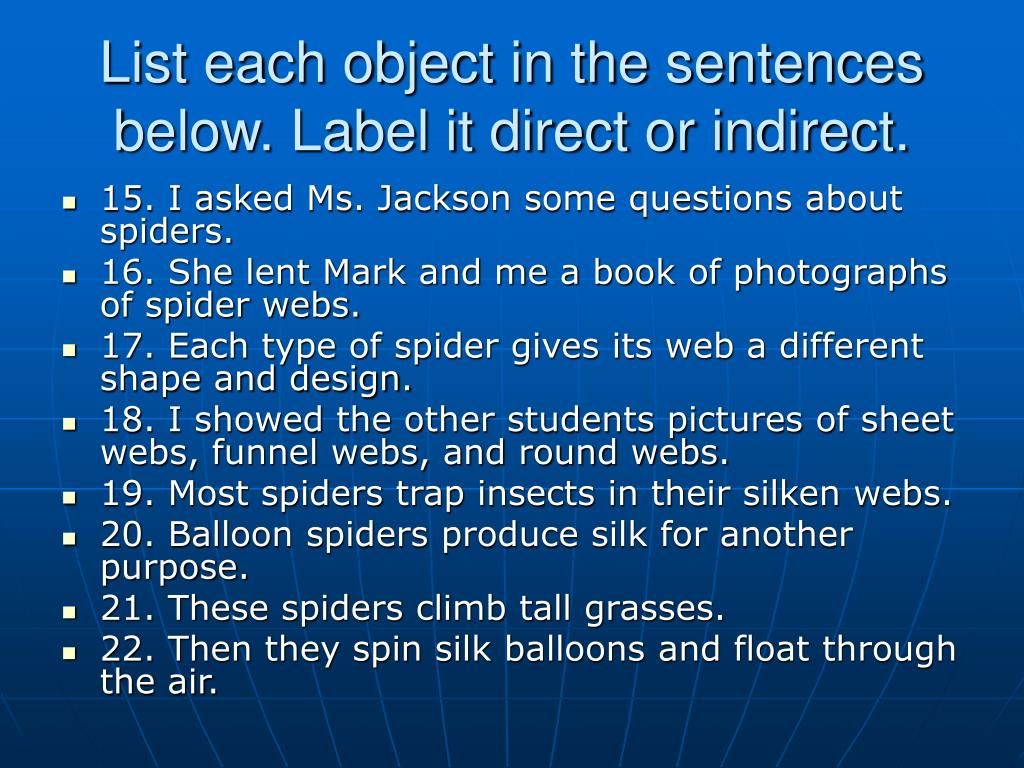 List each object in the sentences below. Label it direct or indirect.