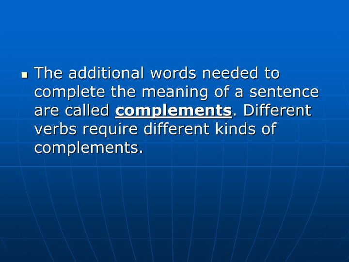 The additional words needed to complete the meaning of a sentence are called