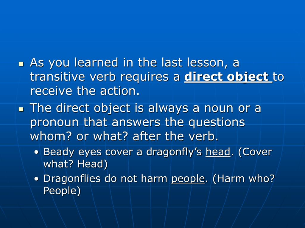 As you learned in the last lesson, a transitive verb requires a
