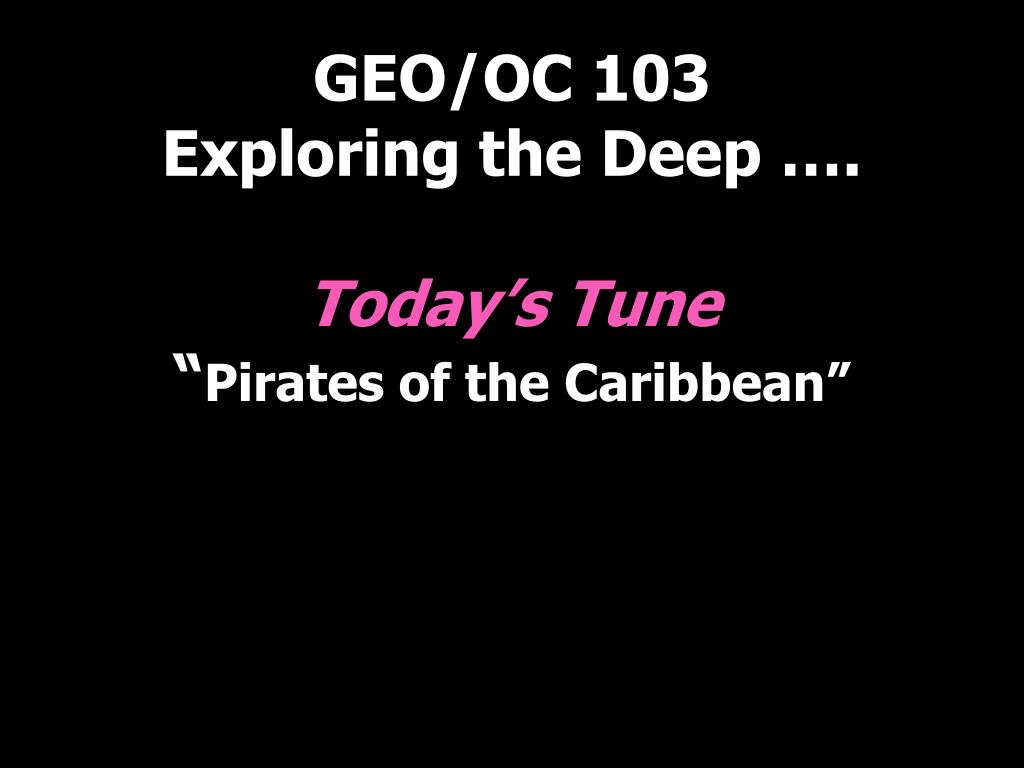 geo oc 103 exploring the deep today s tune pirates of the caribbean l.