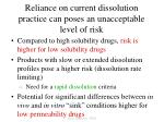 reliance on current dissolution practice can poses an unacceptable level of risk