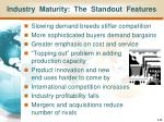 industry maturity the standout features