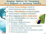 strategy options for competing in a stagnant or declining industry