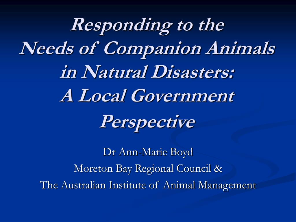 responding to the needs of companion animals in natural disasters a local government perspective l.