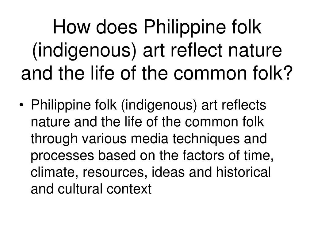 How does Philippine folk (indigenous) art reflect nature and the life of the common folk?