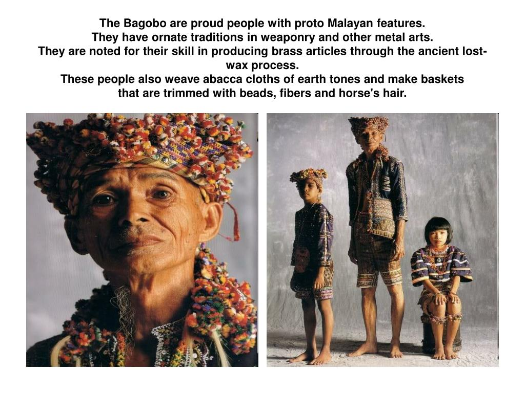 The Bagobo are proud people with proto Malayan features.