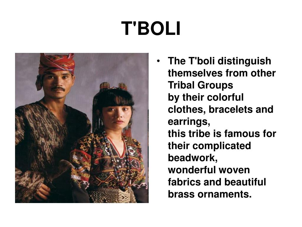 The T'boli distinguish themselves from other Tribal Groups