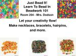 just bead it learn to bead in beadwork 101