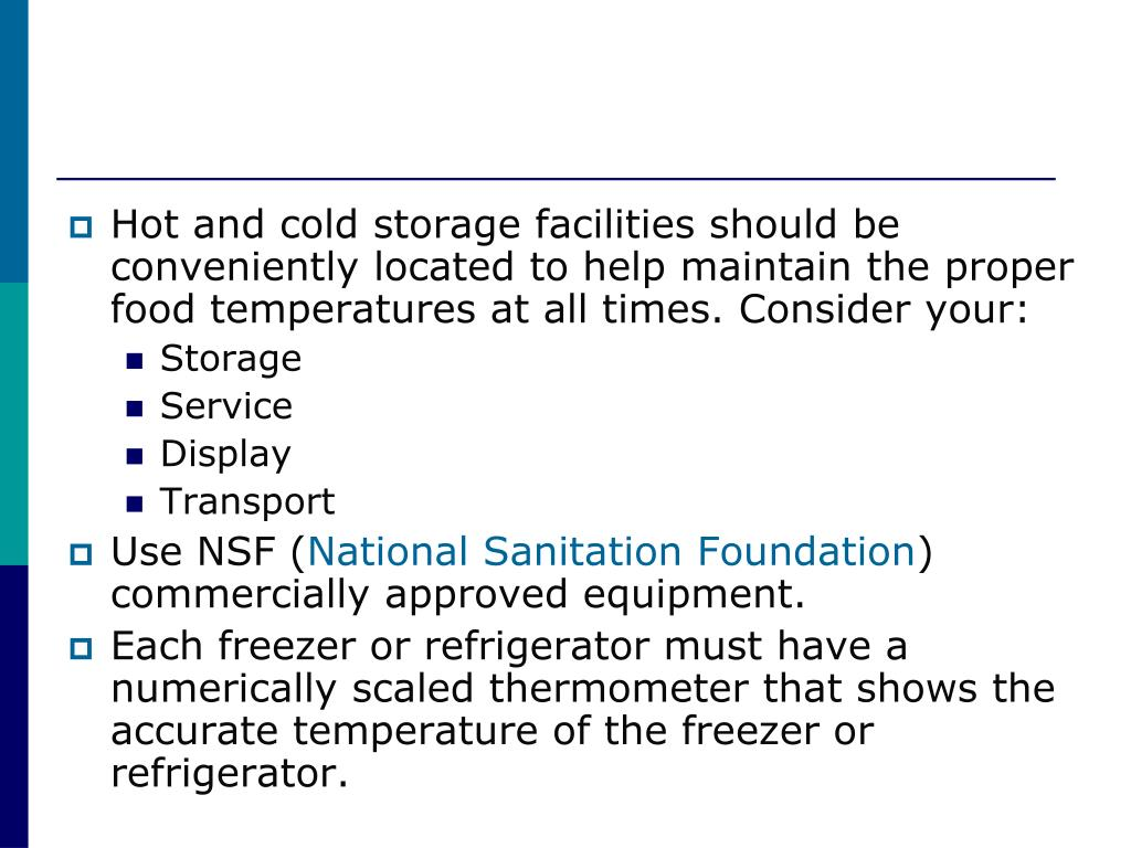 Hot and cold storage facilities should be conveniently located to help maintain the proper food temperatures at all times. Consider your: