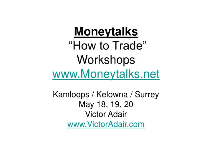 Moneytalks how to trade workshops www moneytalks net