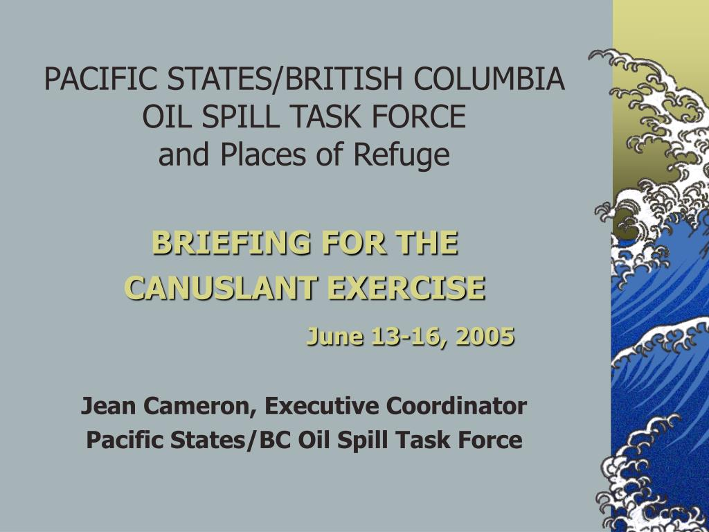 pacific states british columbia oil spill task force and places of refuge l.