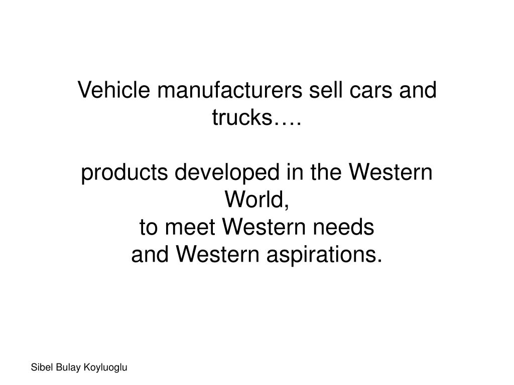 Vehicle manufacturers sell cars and trucks….