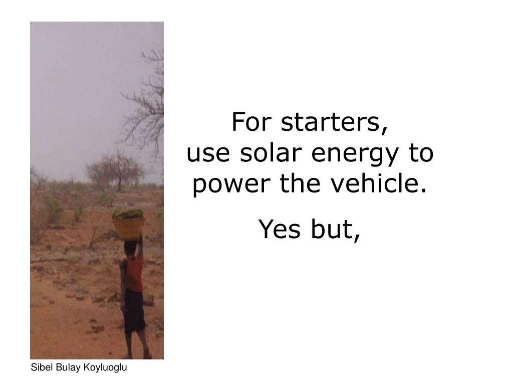 For starters,       use solar energy to power the vehicle.
