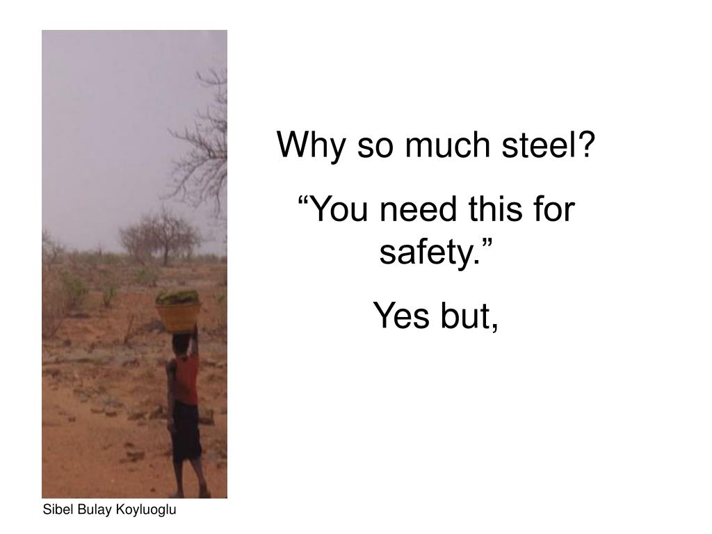 Why so much steel?