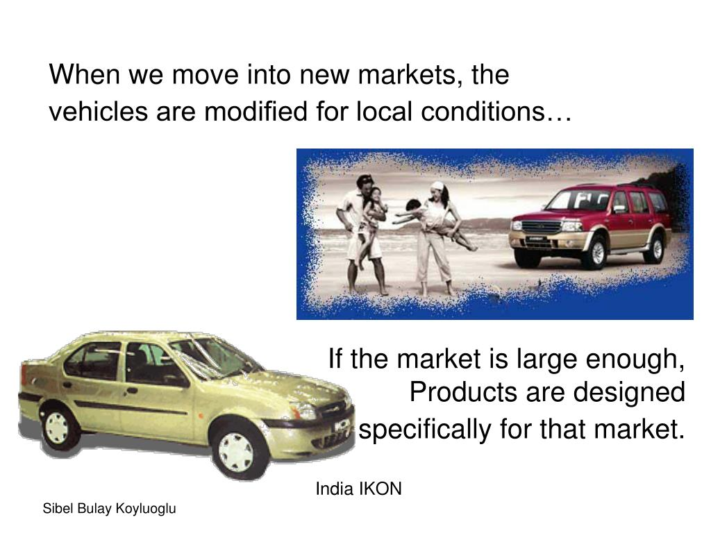 When we move into new markets, the vehicles are modified for local conditions…