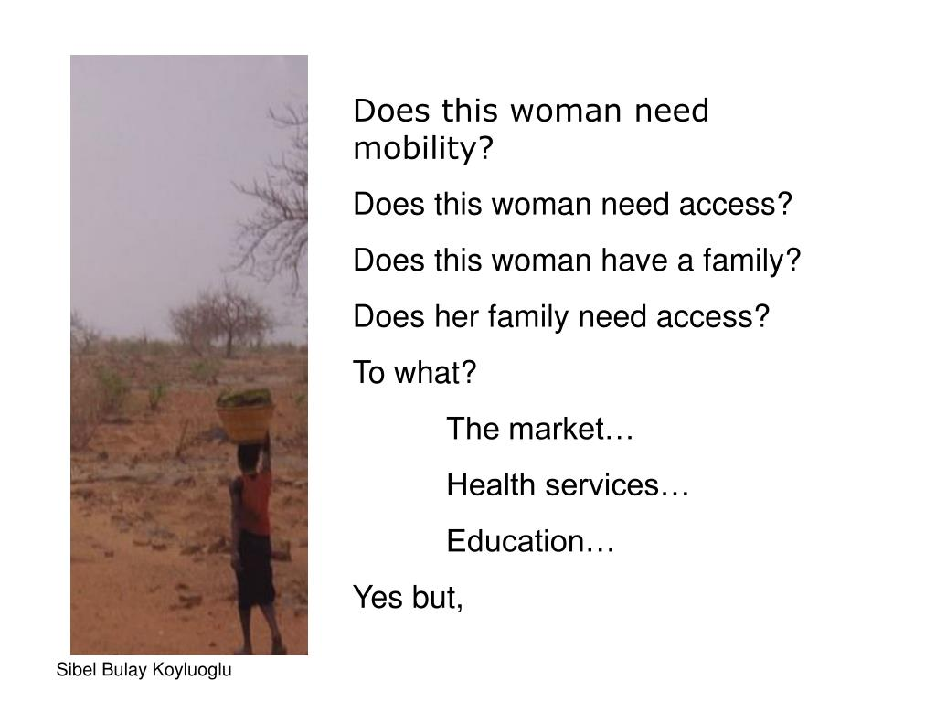 Does this woman need mobility?