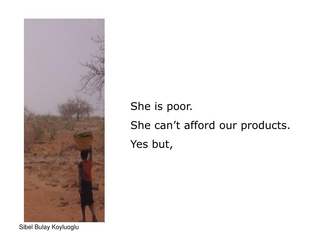 She is poor.