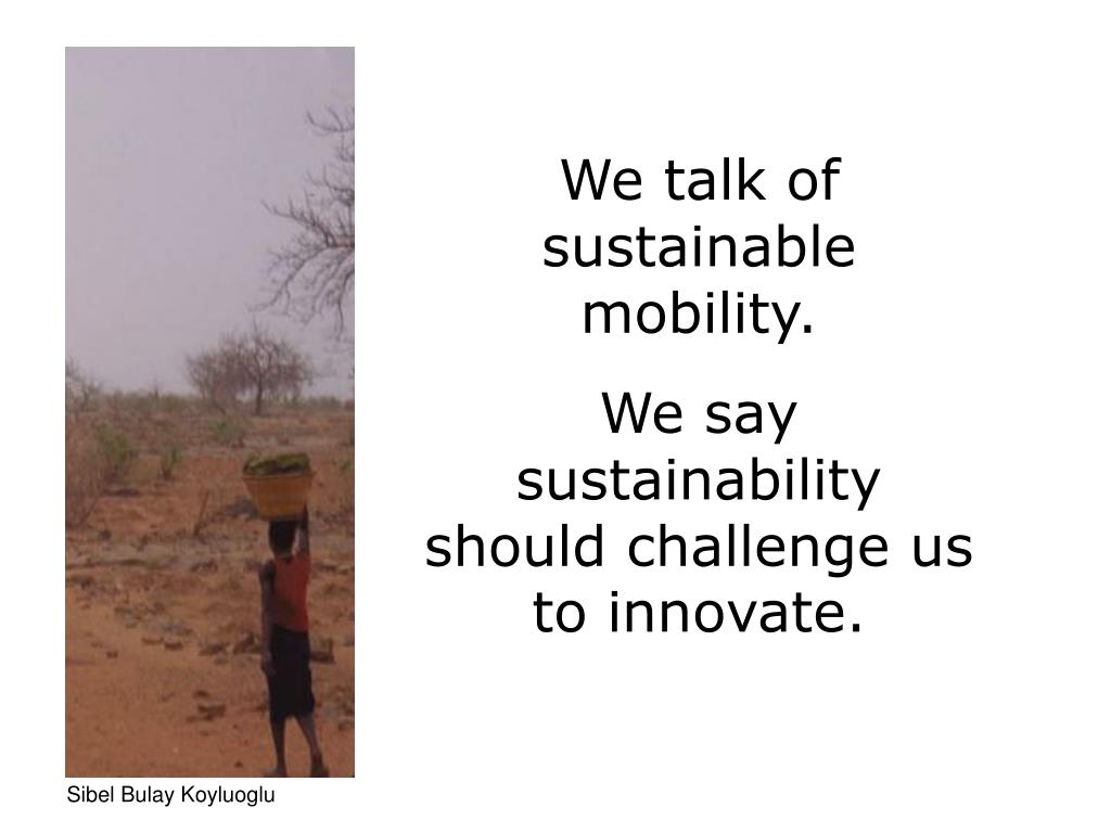 We talk of sustainable mobility.