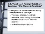 u s taxation of foreign subsidiary earnings we changed our minds