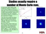 studies usually require a number of monte carlo runs
