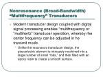 nonresonance broad bandwidth multifrequency transducers