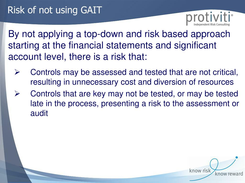 Controls may be assessed and tested that are not critical, resulting in unnecessary cost and diversion of resources