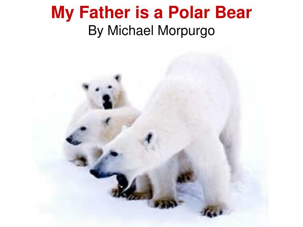 my father is a polar bear by michael morpurgo l.